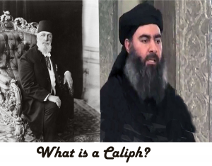 The caliphs are the successors of the Prophet. They ciam ot be able to interpret and rule on the Quran and Hadith. The last person claiming to be caliph was Mehmed V, 1909–18. Abu Baghdaia, the leader of DAISH claims ot be the new Caliph.